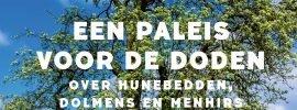 Een paleis voor de doden: Over hunebedden, dolmens en menhirs