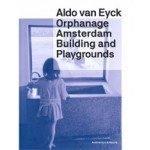 Aldo van Eyck, Orphanage Amsterdam Building and Playgrounds - Christoph Grafe