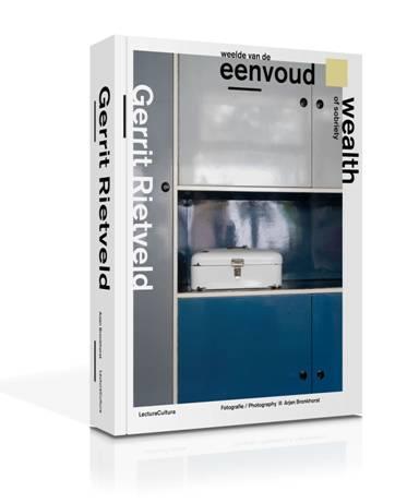 Gerrit Rietveld – Weelde van de Eenvoud / Wealth of Sobriety