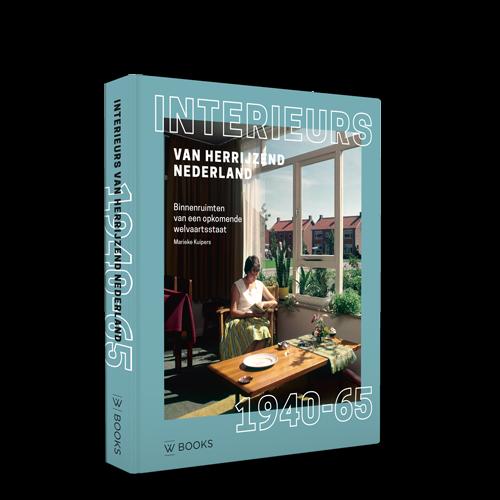 Interieurs van herrijzend Nederland 1940-1965 - Redactie Marieke Kuipers, uitgever WBooks