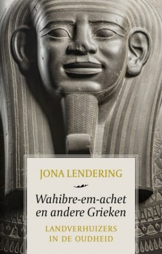 Jona Lendering: 'Wahibre-em-achet en andere Grieken - Landverhuizers in de Oudheid'