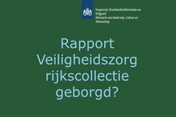 Rapport Veiligheidszorg rijkscollecties gewaarborgd?